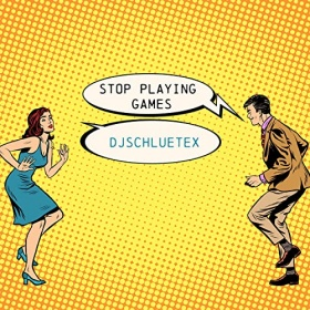 DJSCHLUETEX - STOP PLAYING GAMES